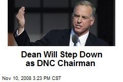 Dean Will Step Down as DNC Chairman