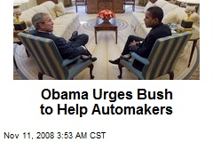 Obama Urges Bush to Help Automakers