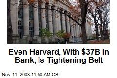 Even Harvard, With $37B in Bank, Is Tightening Belt