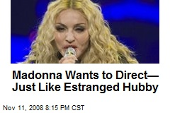Madonna Wants to Direct— Just Like Estranged Hubby