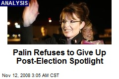 Palin Refuses to Give Up Post-Election Spotlight