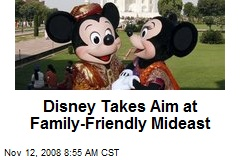 Disney Takes Aim at Family-Friendly Mideast