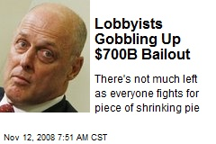 Lobbyists Gobbling Up $700B Bailout