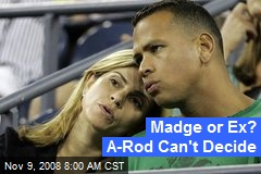 Madge or Ex? A-Rod Can't Decide
