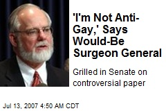 'I'm Not Anti- Gay,' Says Would-Be Surgeon General