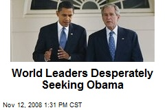 World Leaders Desperately Seeking Obama