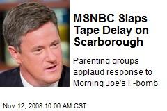 MSNBC Slaps Tape Delay on Scarborough