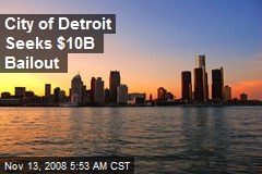 City of Detroit Seeks $10B Bailout