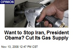Want to Stop Iran, President Obama? Cut Its Gas Supply
