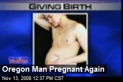 Oregon Man Pregnant Again