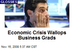 Economic Crisis Wallops Business Grads