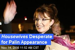 Housewives Desperate for Palin Appearance