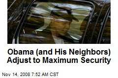 Obama (and His Neighbors) Adjust to Maximum Security