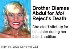Brother Blames Abdul for Idol Reject's Death