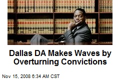 Dallas DA Makes Waves by Overturning Convictions