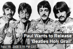 Paul Wants to Release 'Beatles Holy Grail'