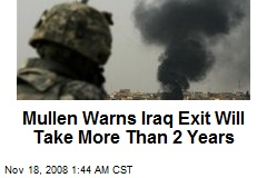 Mullen Warns Iraq Exit Will Take More Than 2 Years