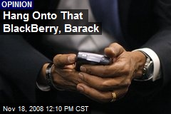 Hang Onto That BlackBerry, Barack