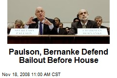 Paulson, Bernanke Defend Bailout Before House