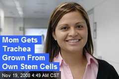 Mom Gets Trachea Grown From Own Stem Cells