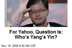 For Yahoo, Question Is: Who's Yang's Yin?