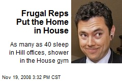 Frugal Reps Put the Home in House