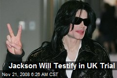 Jackson Will Testify in UK Trial