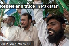 Rebels end truce in Pakistan