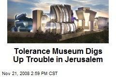 Tolerance Museum Digs Up Trouble in Jerusalem