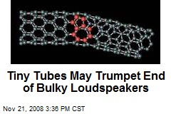 Tiny Tubes May Trumpet End of Bulky Loudspeakers
