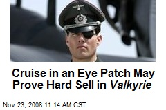 Cruise in an Eye Patch May Prove Hard Sell in Valkyrie