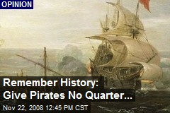 Remember History: Give Pirates No Quarter...