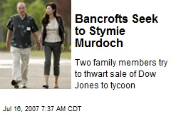 Bancrofts Seek to Stymie Murdoch