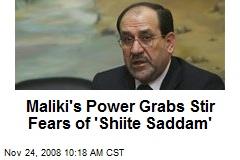 Maliki's Power Grabs Stir Fears of 'Shiite Saddam'