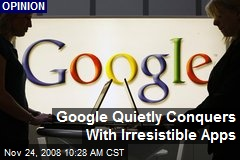 Google Quietly Conquers With Irresistible Apps