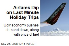 Airfares Dip on Last-Minute Holiday Trips