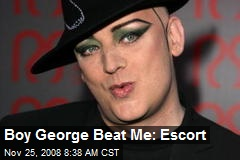 Boy George Beat Me: Escort