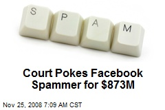 Court Pokes Facebook Spammer for $873M