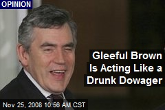 Gleeful Brown Is Acting Like a Drunk Dowager