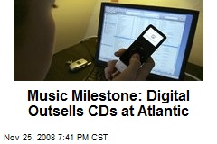 Music Milestone: Digital Outsells CDs at Atlantic