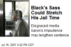 Black's Sass Could Stretch His Jail Time
