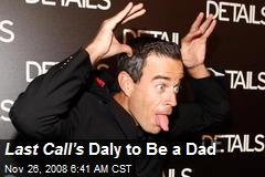 Last Call's Daly to Be a Dad