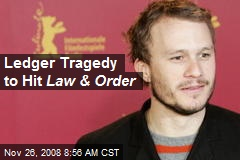 Ledger Tragedy to Hit Law & Order