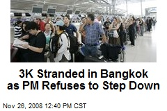 3K Stranded in Bangkok as PM Refuses to Step Down