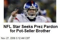 NFL Star Seeks Prez Pardon for Pot-Seller Brother