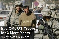 Iraq OKs US Troops for 3 More Years