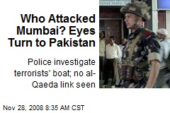 Who Attacked Mumbai? Eyes Turn to Pakistan