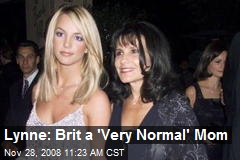 Lynne: Brit a 'Very Normal' Mom