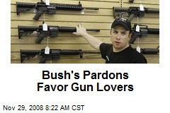 Bush's Pardons Favor Gun Lovers