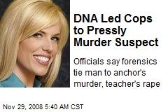 DNA Led Cops to Pressly Murder Suspect